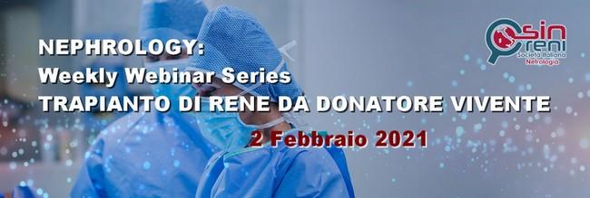 Nephrology: Weekly Webinar Series Trapianto di rene da donatore vivente 02/02/2021